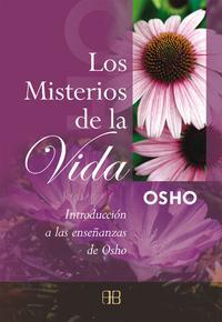 Libro LOS MISTERIOS DE LA VIDA: INTRODUCCION A LAS ENSEÑANZAS DE OSHO