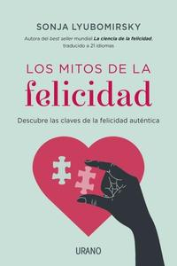 Libro LOS MITOS DE LA FELICIDAD: DESCUBRE LAS CLAVES DE LA FELICIDAD AU TENTICA