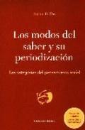 Libro LOS MODOS DEL SABER Y SU PERIODIZACION: LAS CATEGORIAS DEL PENSAM IENTO SOCIAL