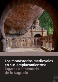 Libro LOS MONASTERIOS MEDIEVALES EN SUS EMPLAZAMIENTOS: LUGARES DE MEMORIA DE LO SAGRADO