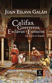 Libro LOS MOROS EN ESPAÑA: CALIFAS, GUERREROS, ESCLAVAS Y EUNUCOS