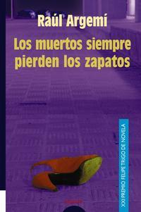 Libro LOS MUERTOS SIEMPRE PIERDEN LOS ZAPATOS
