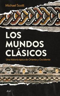 Libro LOS MUNDOS CLASICOS: UNA HISTORIA EPICA DE ORIENTE Y OCCIDENTE