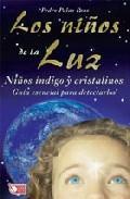 Libro LOS NIÑOS DE LA LUZ: NIÑOS INDIGO Y CRISTALINOS, GUIA ESENCIAL PARA DETECTARLOS