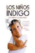 Libro LOS NIÑOS INDIGO: UN LIBRO ESPECIAL PARA LOS QUE TIENEN HIJOS PEQ UEÑOS HIPERACTIVOS O CON DEFICIT DE ATENCION