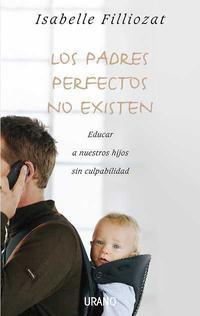 Libro LOS PADRES PERFECTOS NO EXISTEN: EDUCAR A NUESTROS HIJOS SIN CULP ABILIDAD