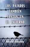 LOS PAJAROS TAMBIEN CANTAN EN EL INFIERNO