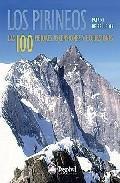 Libro LOS PIRINEOS. LAS 100 MEJORES ASCENSIONES Y EXCURSIONES