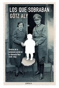 Libro LOS QUE SOBRABAN: UNA HISTORIA SOCIAL DE LA EUTANASIA, 1939-1945