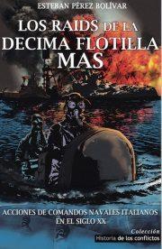 Libro LOS RAIDS DE LA DECIMA FLOTILLA MAS: ACCIONES DE COMANDOS NAVALES ITALIANOS EN EL SIGLO XX