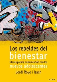 Libro LOS REBELDES DEL BIENESTAR: CLAVES PARA LA COMUNICACION CON LOS N UEVOS ADOLESCENTES
