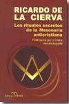 Libro LOS RITUALES SECRETOS DE LA MASONERIA ANTICRISTIANA