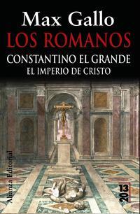 Libro LOS ROMANOS: CONSTANTINO EL GRANDE: EL IMPERIO DE CRISTO