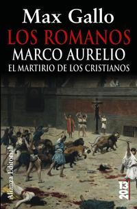 Libro LOS ROMANOS: MARCO AURELIO: EL MARTIRIO DE LOS CRISTIANOS
