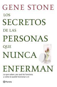 Libro LOS SECRETOS DE LAS PERSONAS QUE NUNCA ENFERMAN: LO QUE SABEN, PO R QUE LES FUNCIONA Y COMO TE PUEDE FUNCIONAR A TI