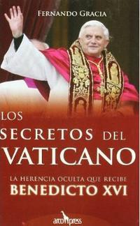 Libro LOS SECRETOS DEL VATICANO: LA HERENCIA OCULTA DE BENEDICTO XVI