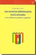 Libro LOS SERVICIOS BIBLIOTECARIOS MULTICULTURALES EN LAS BIBLIOTECAS P UBLICAS ESPAÑOLAS