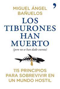 Libro LOS TIBURONES HAN MUERTO: 115 PRINCIPIOS PARA SOBREVIVIR EN UN MUNDO HOSTIL