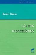 Libro LOS TRES MONOTEISMOS: JUDIOS, CRISTIANOS, MUSULMANES ENTRE SUS FU ENTES Y SUS DESTINOS