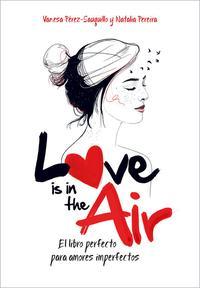 Libro LOVE IS IN THE AIR: EL LIBRO PERFECTO PARA AMORES IMPERFECTOS