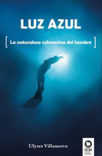 Libro LUZ AZUL: LA NATURALEZA SUBMARINA DEL HOMBRE