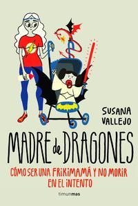 Libro MADRE DE DRAGONES: COMO SER UNA FRIKIMAMA Y NO MORIR EN EL INTENTO