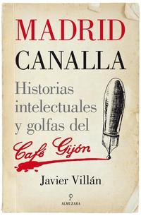 Libro MADRID CANALLA: HISTORIAS INTELECTUALES Y GOLFAS DEL CAFE GIJON