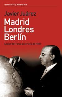 Libro MADRID-LONDRES-BERLIN: ESPIAS DE FRANCO AL SERVICIO DE HITLER