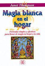 Libro MAGIA BLANCA EN EL HOGAR: FORMULAS SIMPLES Y EFECTIVAS PARA LLENA R DE MAGIA TU HOGAR Y TU VIDA