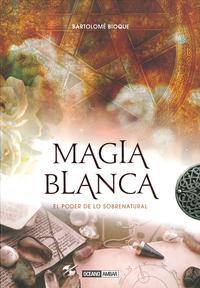 Libro MAGIA BLANCA: EL PODER DE LO SOBRENATURAL