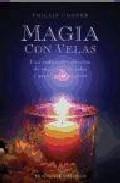 Libro MAGIA CON VELAS: UNA CODICIADA COLECCION DE ENCANTOS, RITUALES Y PARADIGMAS MAGICOS