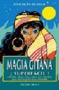 Libro MAGIA GITANA SUPERFACIL: OFRENDAS Y PREPARADOS MAGICOS PARA CONSE GUIR AMOR, DINERO, PROTECCIONES Y BIENESTAR