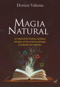 Libro MAGIA NATURAL: MAGIA DE LAS HIERBAS Y LAS FLORES, DEL AGUA, EL AI RE, LA TIERRA Y EL FUEGO; LOS PAJAROS Y LOS ANIMALES