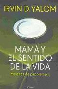 Libro MAMA Y EL SENTIDO DE LA VIDA: HISTORIAS DE PSICOTERAPIA