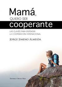 Libro MAMA, QUIERO SER COOPERANTE: LAS CLAVES PARA ENTEDER LA COOPERACION INTERNACIONAL