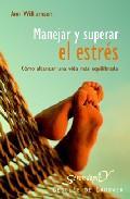 Libro MANEJAR Y SUPERAR EL ESTRES: COMO ALCANZAR UNA VIDA MAS EQUILIBRA DA