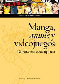 Libro MANGA, ANIME Y VIDEOJUEGOS: NARRATIVA CROSS-MEDIA JAPONESA