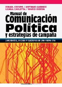 Libro MANUAL DE COMUNICACION POLITICA Y ESTRATEGIAS DE CAMPAÑA. CANDIDA TOS, MEDIOS Y ELECTORES EN UNA NUEVA ERA