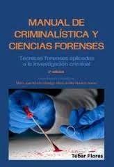 Libro MANUAL DE CRIMINALISTICA Y CIENCIAS FORENSES: TECNICAS FORENSES APLICADAS A LA INVESTIGACION CRIMINAL