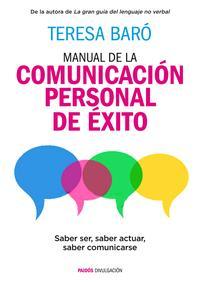 Libro MANUAL DE LA COMUNICACION PERSONAL DE EXITO: SABER SER, SABER ACTUAR, SABER COMUNICARSE