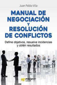 Libro MANUAL DE NEGOCIACION Y RESOLUCION DE CONFLICTOS: DEFINE OBJETIVOS, RESUELVE INCIDENCIAS Y OBTEN RESULTADOS