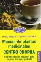 Libro MANUAL DE PLANTAS MEDICINALES: CENTRO CHOPRA: CUARENTA RECETAS NA TURALES PARA ALCANZAR UNA SALUD PERFECTA