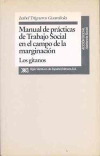 Libro MANUAL DE PRACTICAS DE TRABAJO SOCIAL EN EL CAMPO DE LA MARGINACI ON: LOS GITANOS