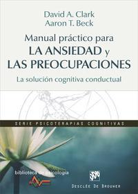Libro MANUAL PRACTICO PARA LA ANSIEDAD Y LAS PREOCUPACIONES: LA SOLUCION COGNITIVA CONDUCTUAL