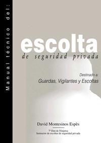 Libro MANUAL TECNICO DEL ESCOLTA DE SEGURIDAD PRIVADA: DESTINADO A GUAR DAS, VIGILANTES Y ESCOLTAS
