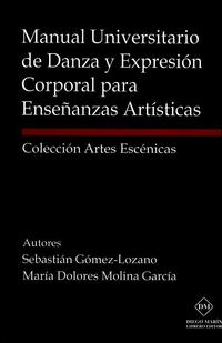 Libro MANUAL UNIVERSITARIO DE DANZA Y EXPRESION CORPORAL PARA ENSEÑANZA S ARTISTICAS