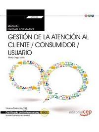 Libro MANUAL. GESTIÓN DE LA ATENCIÓN AL CLIENTE / CONSUMIDOR / USUARIO . CERTFIFICADOS DE PROFESIONALIDAD