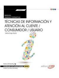 Libro MANUAL. TÉCNICAS DE INFORMACIÓN Y ATENCIÓN AL CLIENTE / CONSUMIDOR / USUARIO . CERTFIFICADOS DE