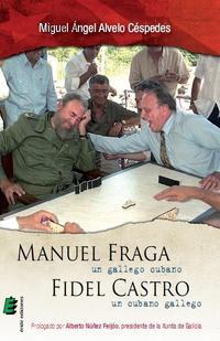 Libro MANUEL FRAGA, UN GALLEGO CUBANO, FIDEL CASTRO, UN CUBANO GALLEGO