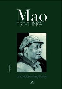 Libro MAO TSE-TUNG: UNA VIDA EN IMAGENES